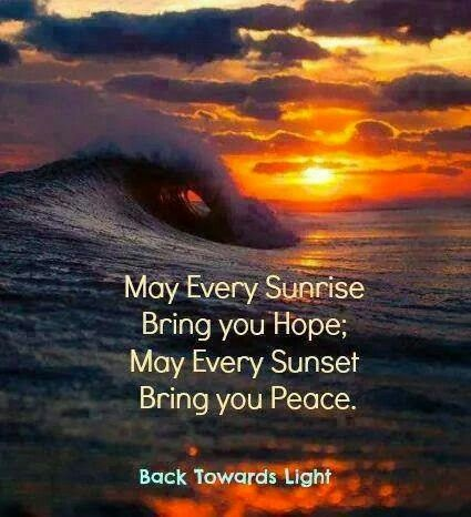 May Every Sunrise Bring you Hope; May Every Sunset bring ...