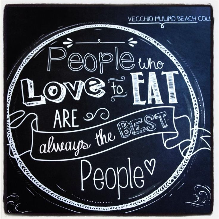 People who love to eat are always the best people.