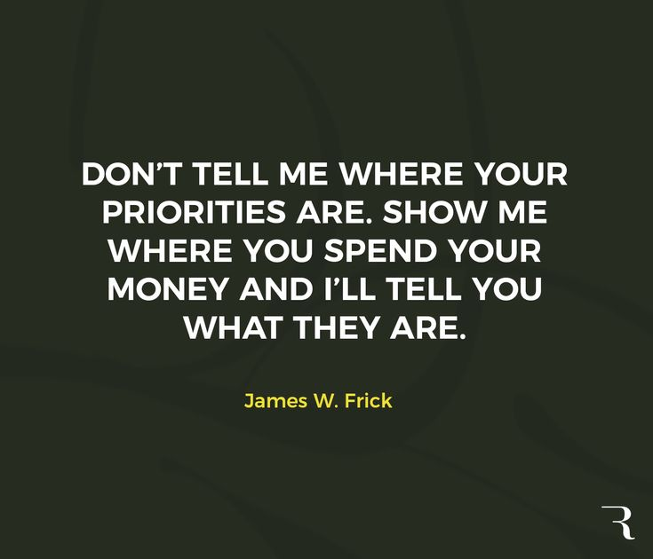 """Motivational Quotes: """"Don't tell me your priorities. Show me where you spend money and I'll tell you what they are."""" 112 Motivational Quotes to Be a Better Entrepreneur"""