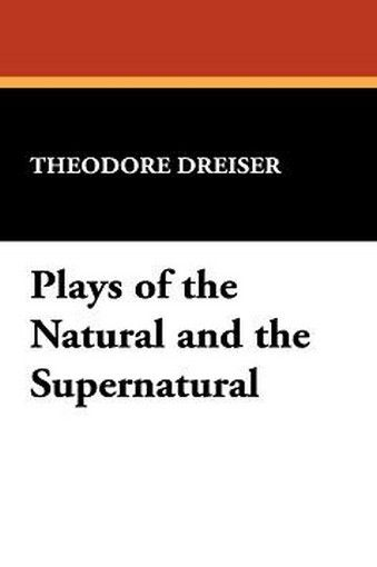 Plays of the Natural and the Supernatural, by Theodore Dreiser (Case Laminate Hardcover)