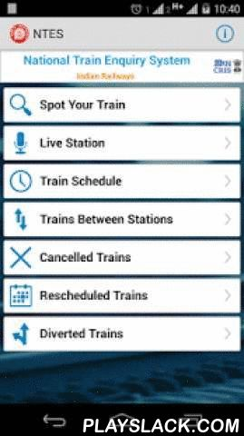 NTES  Android App - playslack.com ,  National Train Enquiry System Android AppIndian Railways Official app for travelers using railways for taking holiday vacation trips, official trips, tours, and daily commute. Site provides train-running related and real-time status queries for all trains of India.Features-• Spot Your Train with diversion information• Live Station• Train Schedule with save feature• Trains between Stations• Cancelled Trains• Rescheduled Trains• Diverted Trains• Manage…