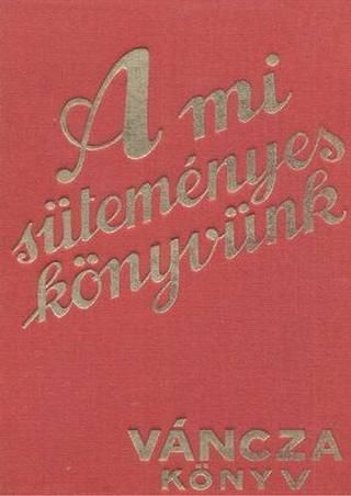 A mi sutemenyes konyvunk(vancza) 1936