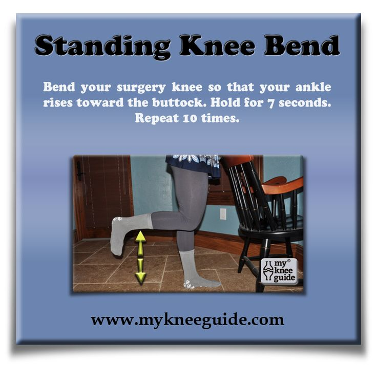 Standing Knee Bend: Bend your surgery knee so that your ankle rises toward the buttock. Hold for 7 seconds. Repeat 10 times.