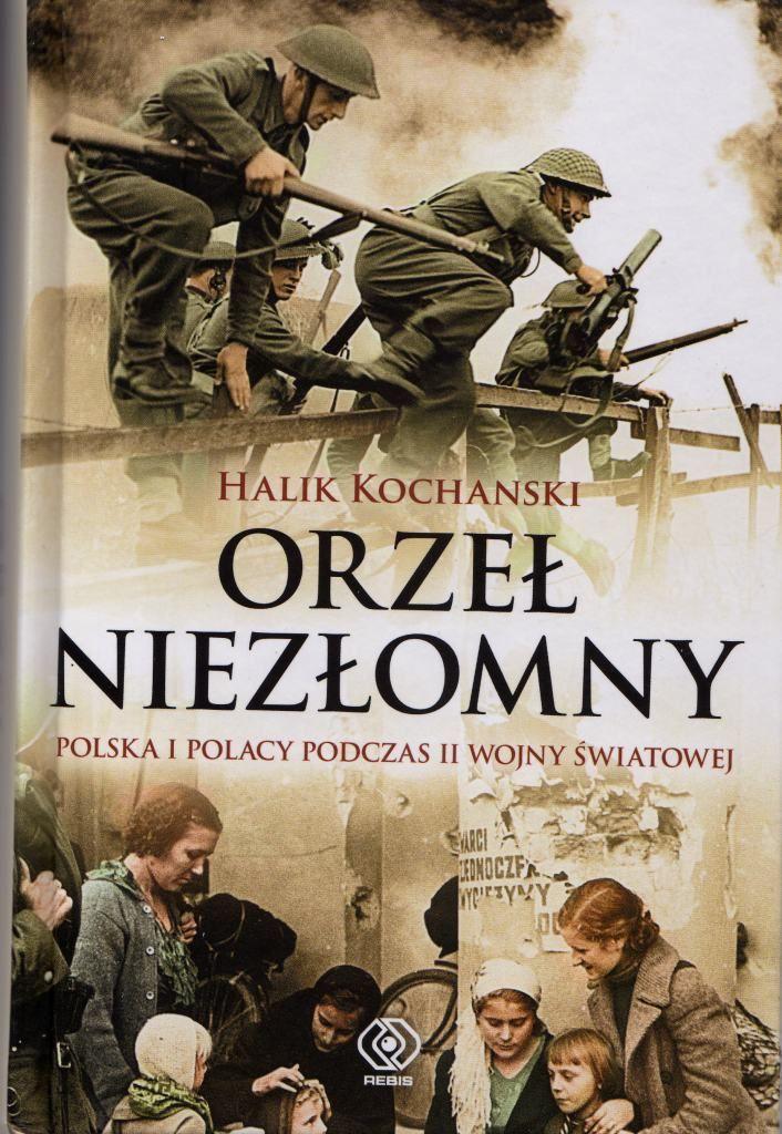"""""""Orzeł niezłomny"""" - """"Poland and the Poles in the Seconds World War. The Eagle Unbowed"""" - Halik Kochanski http://www.wiadomosci24.pl/artykul/orzel_niezlomny_halik_kochanski_polska_okresu_okupacji_308249.html"""