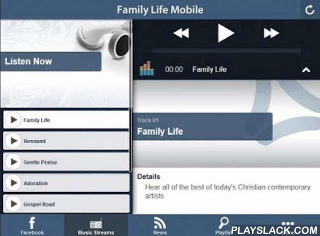 "Family Life Mobile  Android App - playslack.com , The Family Life Mobile app gives you 24/7 access to all of our music streams. Listen to Gentle Praise, Resound, The Gospel Road, and our main ""AC"" station. Plus, get the latest podcasts and blogs, connect with us on Facebook, and more."