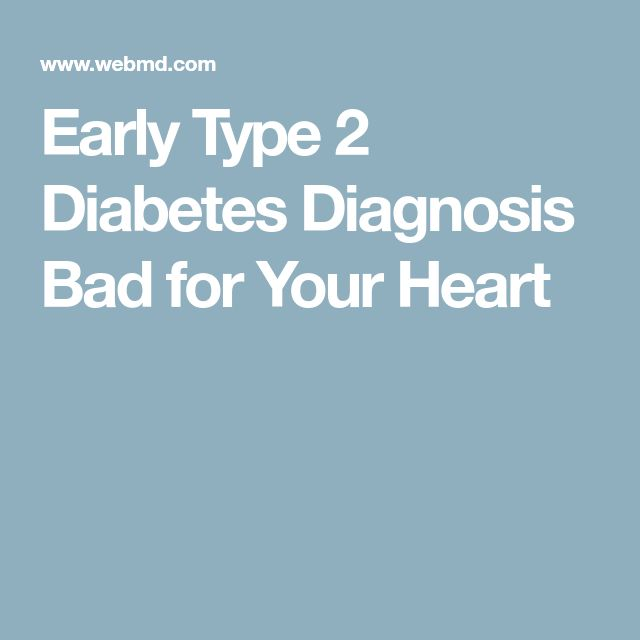 Early Type 2 Diabetes Diagnosis Bad for Your Heart