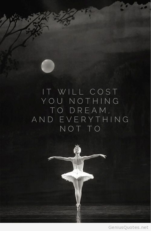 """It will cost you nothing to dream and everything not to."" --- Everything starts from within so dream big. #quote #ballet"