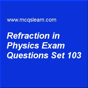 Practice test on refraction in physics, O level Cambridge physics quiz 103 online. Practice physics exam's questions and answers to learn refraction in physics test with answers. Practice online quiz to test knowledge on refraction in physics, properties of wave motion, moments, latent heat, distance, time and speed worksheets. Free refraction in physics test has multiple choice questions as ratio equal to constant (in refraction) is, answers key with choices as sin r/sin i, sin r (sin…