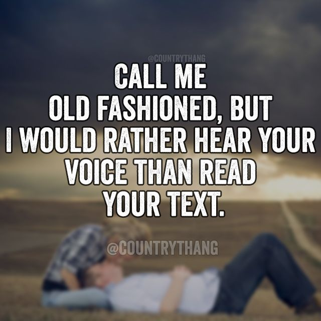 Call me old fashioned, but I would rather hear your voice than read your text