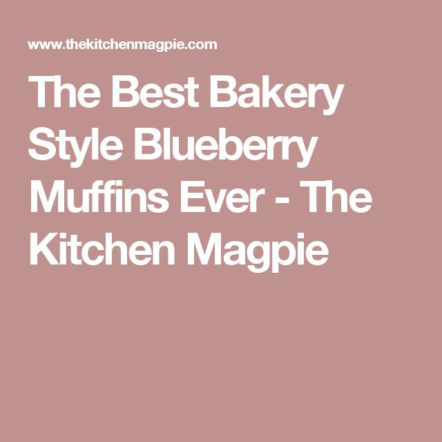 The Best Bakery Style Blueberry Muffins Ever - The Kitchen Magpie