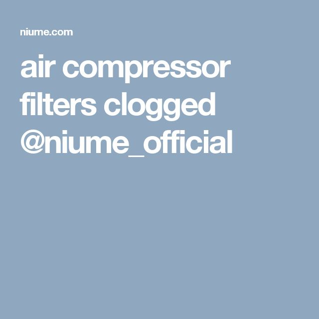 air compressor filters clogged  @niume_official