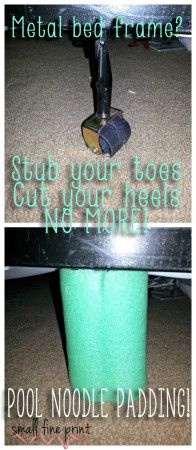 No more stubbing toes and cutting heels on the metal bed frame legs! DUH pool noodle cover. Pool noodles are so useful!