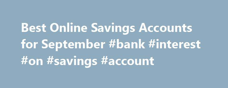 Best Online Savings Accounts for September #bank #interest #on #savings #account http://savings.remmont.com/best-online-savings-accounts-for-september-bank-interest-on-savings-account/  Best Online Savings Accounts for September This is my review of the SmartyPig Savings Account....