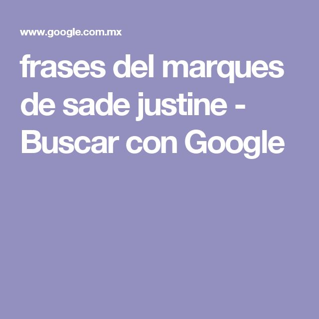 frases del marques de sade justine - Buscar con Google