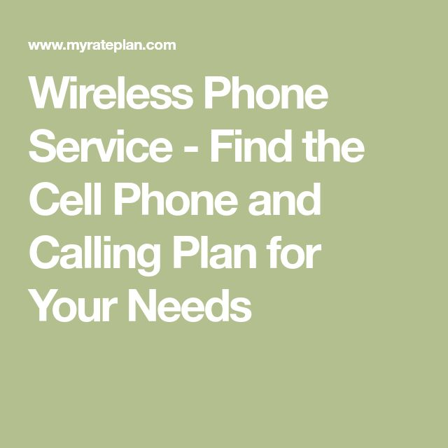 Wireless Phone Service - Find the Cell Phone and Calling Plan for Your Needs