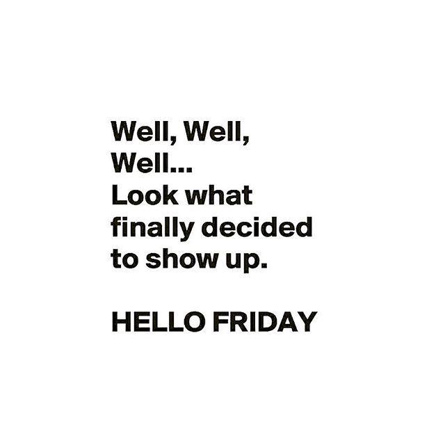 Hi Friday!