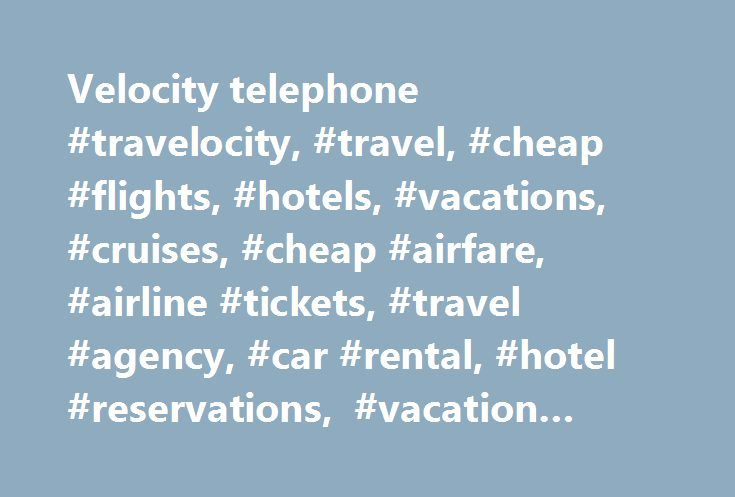Velocity telephone #travelocity, #travel, #cheap #flights, #hotels, #vacations, #cruises, #cheap #airfare, #airline #tickets, #travel #agency, #car #rental, #hotel #reservations, #vacation #packages, #cruise #deals http://spain.remmont.com/velocity-telephone-travelocity-travel-cheap-flights-hotels-vacations-cruises-cheap-airfare-airline-tickets-travel-agency-car-rental-hotel-reservations-vacation-packages/  # * Savings based on all holiday package bookings with Flight + Hotel on…