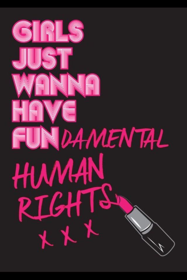 Las chicas sólo quieren tienen derechos humanos fundamentales!