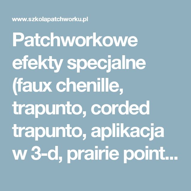 Patchworkowe efekty specjalne (faux chenille, trapunto, corded trapunto, aplikacja w 3-d, prairie points, piping, Cathedral Windows, biscuit quilting)