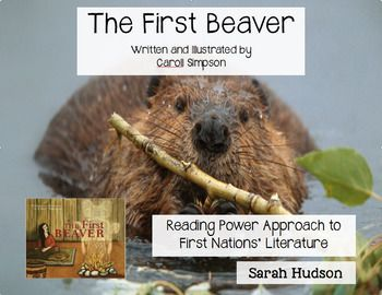 Reading Power approach to First Nations/ Native American Literature and LegendsThe First Beaver, written and illustrated by Caroll Simpson, explores First Nations, (Native American) Literature with Reading Power.Reading Power is program developed by Adrienne Gear, teaching students to actively think while they are reading.