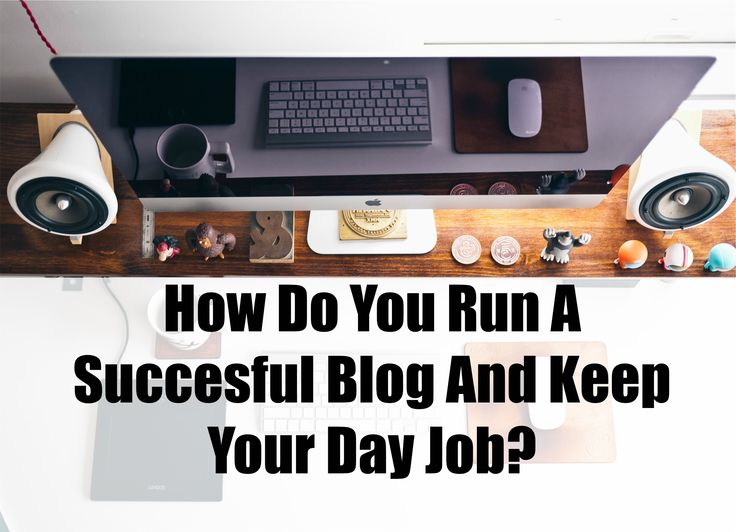 Learn how to juggle a full-time job and a blog!