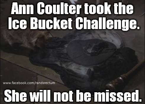 We hardly knew ye... :P - http://holesinthefoam.us/anncoulterbucketchallenge/