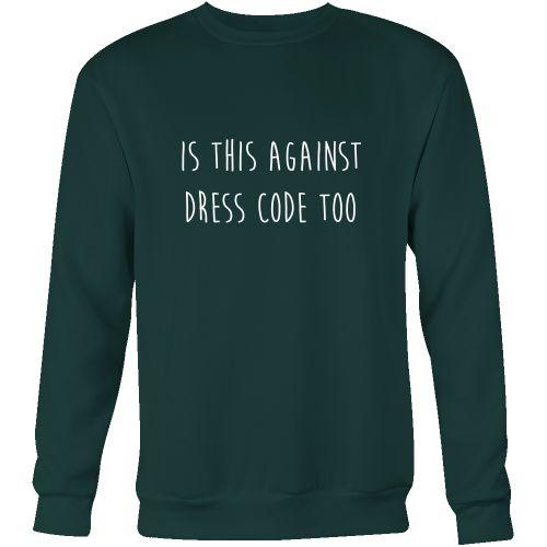 Is This Against Dress Code Too Sweatshirt