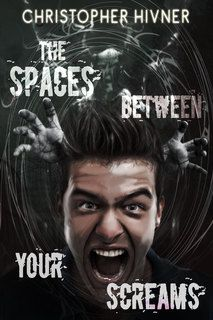 The Space Between Your Screams by Christopher Hivner