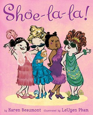 "Shoe-La-La! by Karen Beaumont & LeUyen Pham - Girls of all ages will love to go on a shoe shopping expedition with these four friends, from ""fuzzy boots for when it snows"" to ""ballerinas on our toes."" The girls try on every shoe in the store, but ""eeny, meeny, my, oh, my [they] just don't know which shoes to buy."" With some feathers and glitter, a little bit of glue, and a LOT of imagination, the girls come up with the best shoes of all!:"