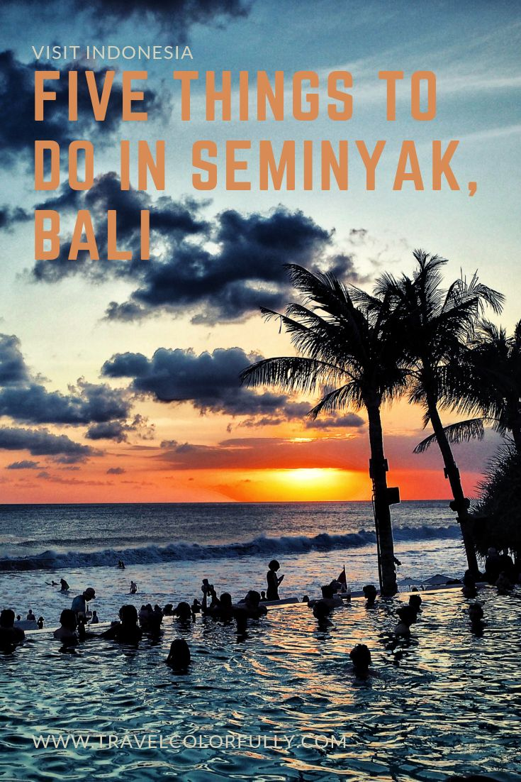 Five Things You Have To Do While In Seminyak, Bali