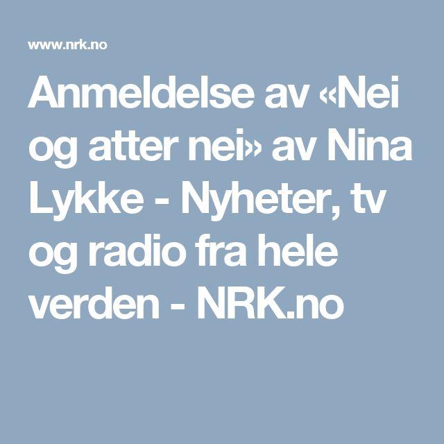 Anmeldelse av «Nei og atter nei» av Nina Lykke - Nyheter, tv og radio fra hele verden - NRK.no