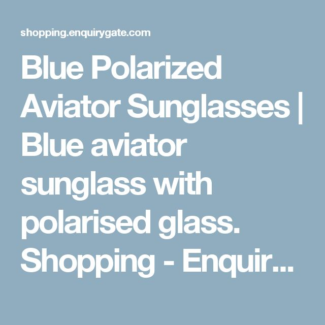 Blue Polarized Aviator Sunglasses | Blue aviator sunglass with polarised glass. Shopping - EnquiryGate | Online Shopping store for fashion and house hold products