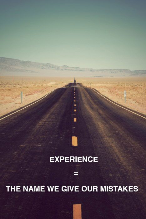 Experience = The Name we Give our Mistakes