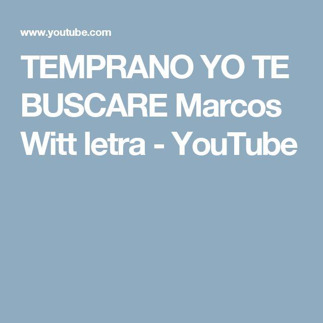 TEMPRANO YO TE BUSCARE Marcos Witt letra - YouTube
