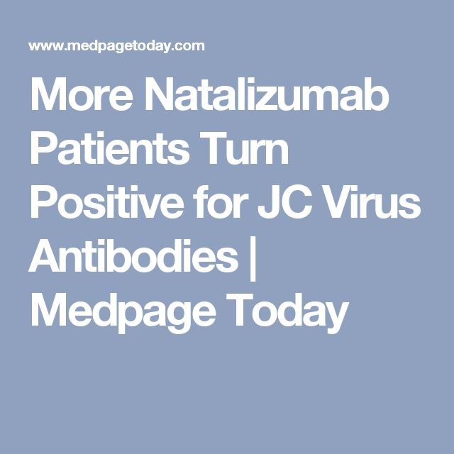 More Natalizumab Patients Turn Positive for JC Virus Antibodies | Medpage Today