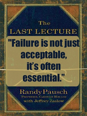 Quote from The Last Lecture by Randy Pausch.  Read a review at http://readinginthegarden.blogspot.com/2013/05/the-last-lecture-by-randy-pausch.html