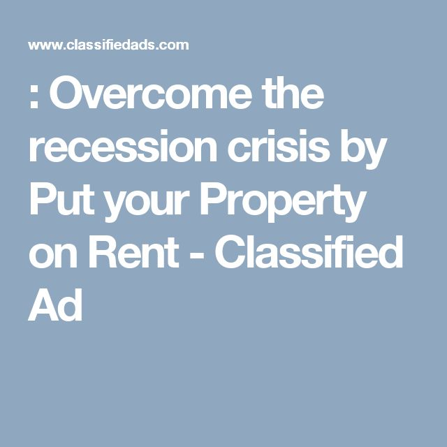 : Overcome the recession crisis by Put your Property on Rent - Classified Ad