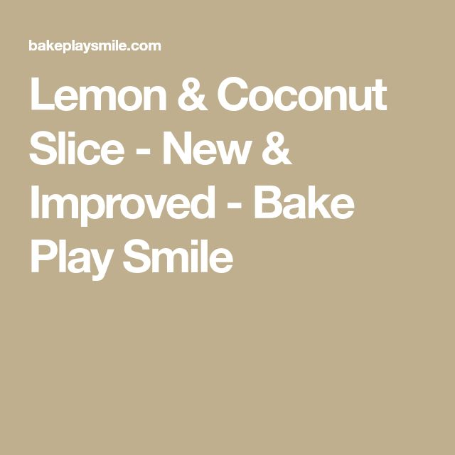 Lemon & Coconut Slice - New & Improved - Bake Play Smile
