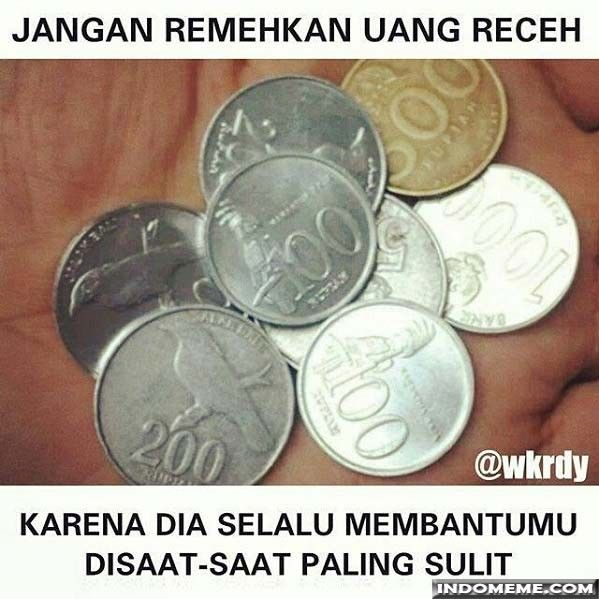 Jangan remehkan uang receh - #GambarLucu #MemeLucu - http://www.indomeme.com/meme/jangan-remehkan-uang-receh/
