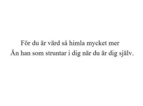 För du är värd så himla mycket mer än han som struntar i dig när du är dig själv. Linnea Henriksson.