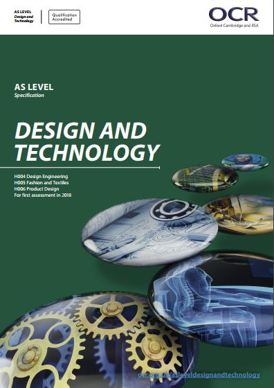 OCR DT AS (H004 Design Engineering, H005 Fashion & Textiles, H006 Product Design) Specification. Exam June 2018 onwards. http://www.ocr.org.uk/Images/304562-specification-accredited-as-level-gce-design-and-technology-h004-h006.pdf