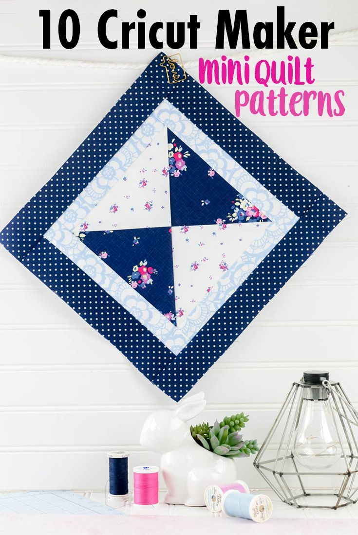 10 Cricut Mini Quilt Patterns To Make With The Cricut Maker Video Mini Hourglass Quilt Block Pattern Mini Quilt Patterns Beginner Sewing Projects Easy Mini Quilt