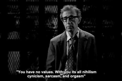 You have no values. With you its all nihilism, cynicism, sarcasm, and orgasm.