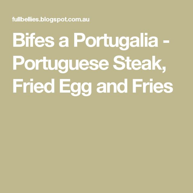 Bifes a Portugalia - Portuguese Steak, Fried Egg and Fries