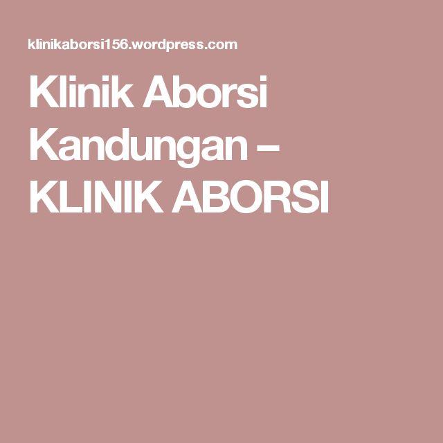 Klinik Aborsi Kandungan – KLINIK ABORSI