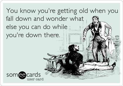 Funny Birthday Ecard You know youre getting old when you fall – Funny Birthday Cards About Getting Old
