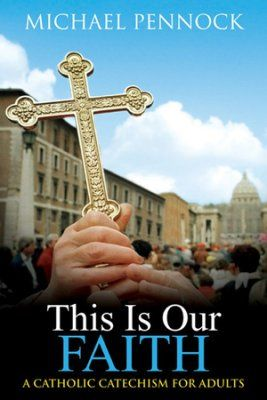 This Is Our Faith: A Catholic Catechism for Adults, Revised          -     By: Michael Pennock