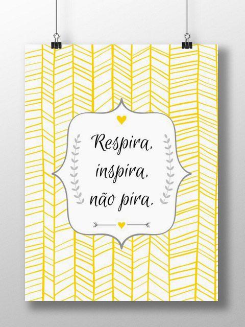 Respira, inspira, não pira.