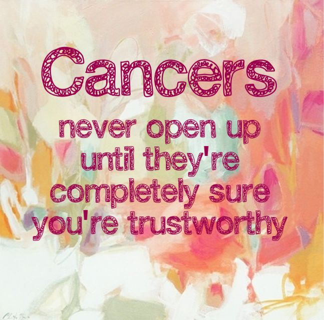 Cancers never open up until they're completely sure you're trustworthy.
