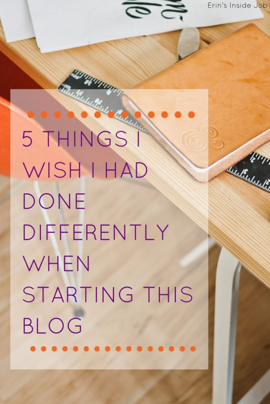 5 Things I Wish I Had Done Differently When Starting This Blog - Erin's Inside Job